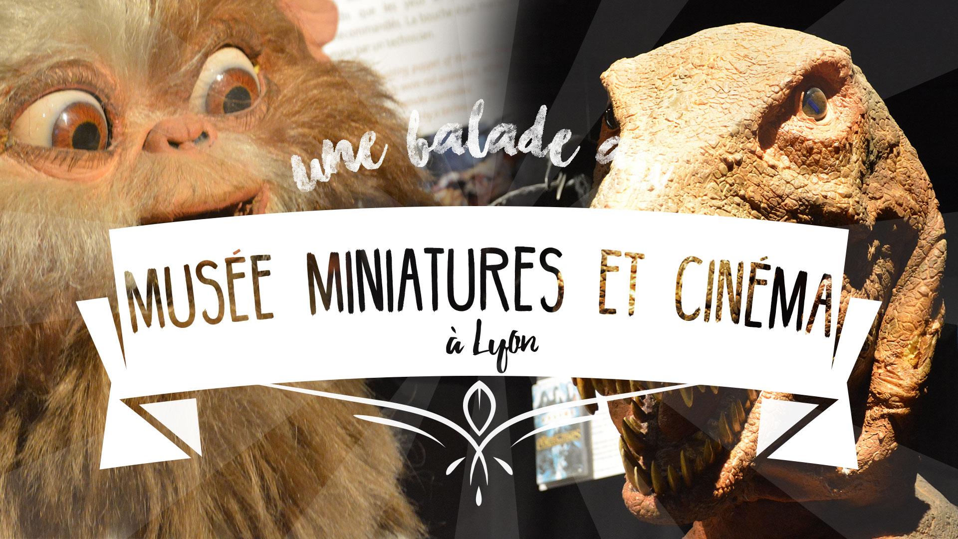 Le musée Miniature et Cinéma à Lyon