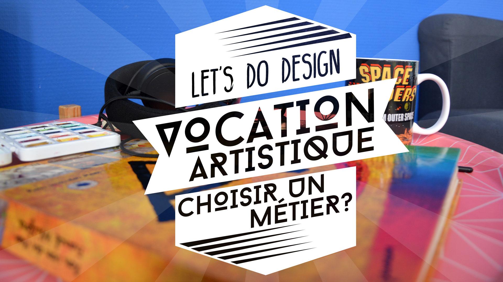 Choisir un métier? La vocation artistique… ou pas!